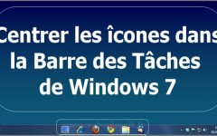 Centrer les icones de la barre de taches de Windows 7