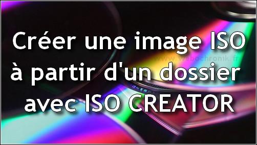 Creer une image iso à partir d'un dossier avec ISO-Creator